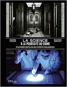 La Science à la poursuite du crime - D'Alphonse Bertillon aux experts d'aujourd'hui de Pierre Piazza et Richard Marlet - Septembre 2019