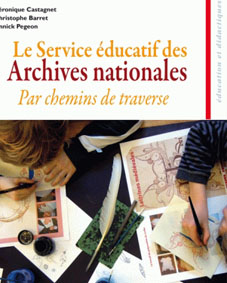 Publication « Le service éducatif des Archives nationales. Par chemin de traverse »